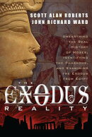 The Exodus Reality: Unearthing the Real History of Moses, Identifying the Pharaohs, and Examing the