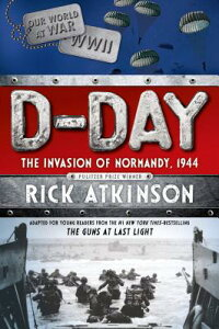 D-Day:TheInvasionofNormandy,1944[TheYoungReadersAdaptation][RickAtkinson]