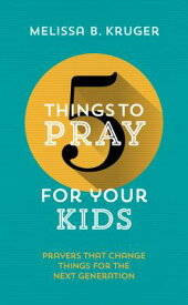 5 Things to Pray for Your Kids: Prayers That Change Things for the Next Generation 5 THINGS TO PRAY FOR YOUR KIDS (5 Things) [ Melissa B. Kruger ]