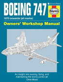 Boeing 747 Owners' Workshop Manual: 1970 Onwards (All Marks): An Insight Into Owning, Flying, and Ma