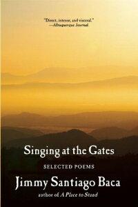 Singing at the Gates: Selected Poems SINGING AT THE GATES [ Jimmy Santiago Baca ]