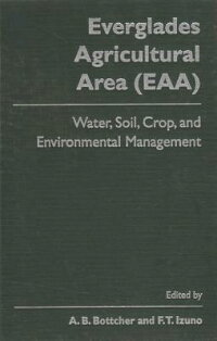 TheEvergladesAgriculturalArea:Water,Soil,Crop,andEnvironmentalManagement[A.B.Bottcher]