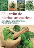 Tu Jardin de Hierbas Aromaticas: Cultivo, Recoleccion y Conservacion