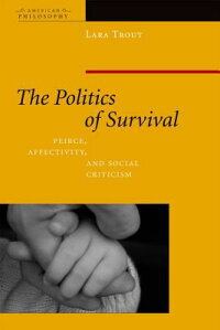 ThePoliticsofSurvival:Peirce,Affectivity,andSocialCriticism[LaraTrout]