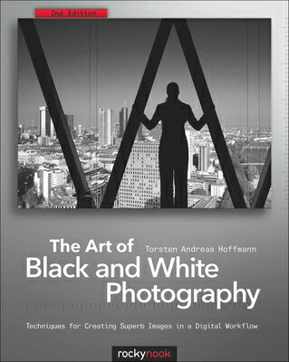The Art of Black and White Photography: Techniques for Creating Superb Images in a Digital Workflow ART OF BLACK & WHITE PHOTOG-2E [ Torsten Andreas Hoffmann ]