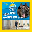 Doggy Defenders: Tiger the Police Dog DOGGY DEFENDERS TIGER THE POLI (Doggy Defenders) [ National Geographic…