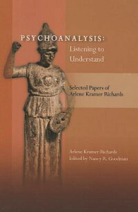 Psychoanalysis:ListeningtoUnderstand:SelectedPapersofArleneKramerRichards[ArleneKramerRichards]
