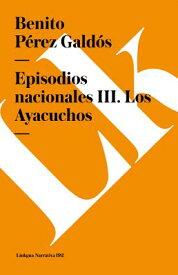 Episodios Nacionales III. Los Ayacuchos SPA-EPISODIOS NACIONALES III L [ Benito Perez Galdos ]