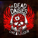 ザ・デッド・デイジーズ『ライヴ&ラウダー』 (初回限定盤 CD+DVD) [ ザ・デッド・デイジーズ ]