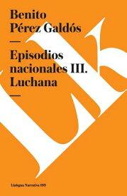 Episodios Nacionales III. Luchana SPA-EPISODIOS NACIONALES III L [ Benito Perez Galdos ]
