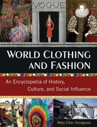 WorldClothingandFashion:AnEncyclopediaofHistory,Culture,andSocialInfluence[MaryEllenSnodgrass]