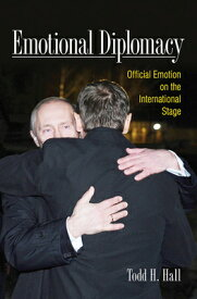 Emotional Diplomacy: Official Emotion on the International Stage EMOTIONAL DIPLOMACY [ Todd H. Hall ]