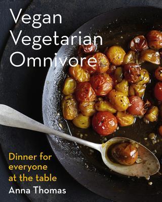 Vegan Vegetarian Omnivore: Dinner for Everyone at the Table VEGAN VEGETARIAN OMNIVORE [ Anna Thomas ]