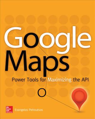 Google Maps: Power Tools for Maximizing the API GOOGLE MAPS [ Evangelos Petroutsos ]