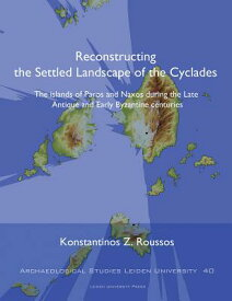 Reconstructing the Settled Landscape of the Cyclades: The Islands of Paros and Naxos During the Late RECONSTRUCTING THE SETTLED LAN (Archaeological Studies Leiden University) [ Konstantinos Z. Roussos ]