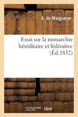 Essai Sur La Monarchie Hereditaire Et Federative FRE-ESSAI SUR LA MONARCHIE HER (Sciences Sociales) [ De Marguerye-A ]