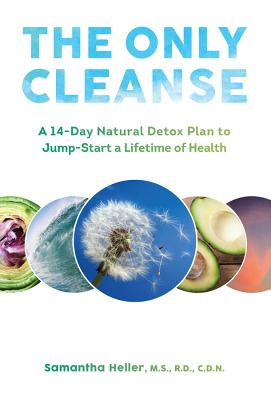 The Only Cleanse: A 14-Day Natural Detox Plan to Jump-Start a Lifetime of Health ONLY CLEANSE [ Samantha Heller ]