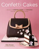 The Confetti Cakes Cookbook: Spectacular Cookies, Cakes, and Cupcakes from New York City's Famed Bak