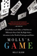 Molly's Game: The True Story of the 26-Year-Old Woman Behind the Most Exclusive, High-Stakes Undergr