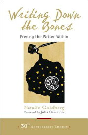 Writing Down the Bones: Freeing the Writer Within WRITING DOWN THE BONES [ Natalie Goldberg ]