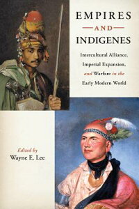 EmpiresandIndigenes:InterculturalAlliance,ImperialExpansion,andWarfareintheEarlyModernW