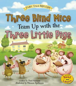 Three Blind Mice Team Up with the Three Little Pigs 3 BLIND MICE TEAM UP W/THE 3 L (Fairy Tale Mix-Ups) [ Paul Harrison ]