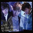 We Don't Need To Talk Anymore (初回限定盤B CD+DVD+スペシャルブックレット)