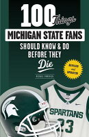 100 Things Michigan State Fans Should Know & Do Before They Die