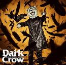 Dark Crow (初回限定盤 CD+DVD)