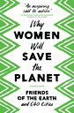 Why Women Will Save the Planet WHY WOMEN WILL SAVE THE PLANET [ Friends Of the Earth ]