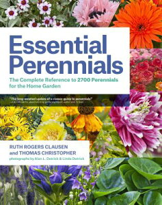 Essential Perennials: The Complete Reference to 2700 Perennials for the Home Garden ESSENTIAL PERENNIALS [ Ruth Rogers Clausen ]