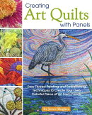 Creating Art Quilts with Panels: Easy Thread Painting and Embellishing Techniques to Create Your Own