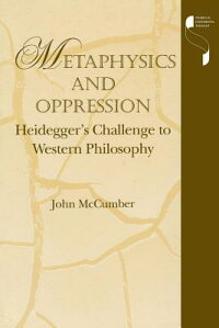 MetaphysicsandOppression:HeideggersChallengetoWesternPhilosophy[JohnMcCumber]