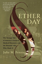 Ether Day: The Strange Tale of America's Greatest Medical Discovery and the Haunted Men Who Made It ETHER DAY [ J. M. Fenster ]