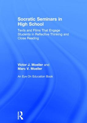 Socratic Seminars in High School: Texts and Films That Engage Students in Reflective Thinking and Cl [ Victor Moeller ]