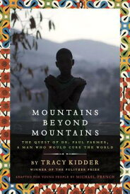Mountains Beyond Mountains: The Quest of Dr. Paul Farmer, a Man Who Would Cure the World MOUNTAINS BEYOND MOUNTAINS [ Tracy Kidder ]