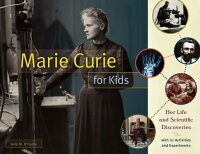 MarieCurieforKids:HerLifeandScientificDiscoveries,with21ActivitiesandExperiments[AmyM.O'Quinn]