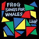 Frog Songs For Whales