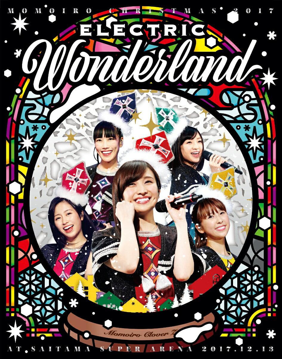 ももいろクリスマス2017 〜完全無欠のElectric Wonderland〜 LIVE Blu-ray(初回限定版)【Blu-ray】 [ ももいろクローバーZ ]