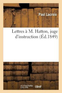 LettresAM.Hatton,JugeD'Instruction,AuSujetdeL'IncroyableAccusationIntenta(c)EContre:M.[PaulLaCroix]