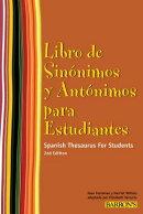 Libro de Sinonimos Y Antonimos Para Estudiantes: Spanish Thesaurus for Students (Spanish Edition)