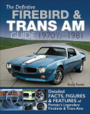 The Definitive Firebird & Trans Am Guide: 1970 1/2 - 1981