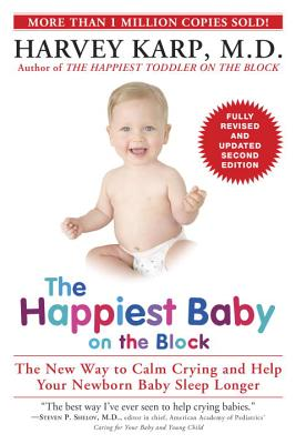 The Happiest Baby on the Block: The New Way to Calm Crying and Help Your Newborn Baby Sleep Longer HAPPIEST BABY ON THE BLOCK 2/E [ Harvey Karp ]