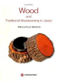 Wood and traditional woodworking in Japa2nd ed. [ メヒティル・メルツ ]