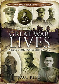 GreatWarLives:AGuideforFamilyHistorians.PaulReed