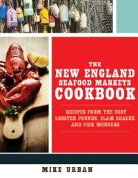 TheNewEnglandSeafoodMarketsCookbook:RecipesfromtheBestLobsterPounds,ClamShacks,andFis[MikeUrban]