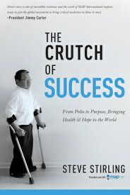 The Crutch of Success: From Polio to Purpose, Bringing Health & Hope to the World CRUTCH OF SUCCESS [ Steve Stirling ]