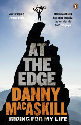 At the Edge: Riding for My Life AT THE EDGE [ Danny Macaskill ]
