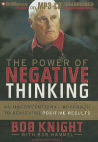 ThePowerofNegativeThinking:AnUnconventionalApproachtoAchievingPositiveResults[BobKnight]