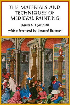 The Materials and Techniques of Medieval Painting MATERIALS & TECHNIQUES OF MEDI (Dover Art Instruction) [ Daniel V. Thompson ]